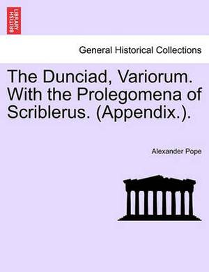 The Dunciad, Variorum. with the Prolegomena of Scriblerus. (Appendix.).