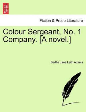 Colour Sergeant, No. 1 Company. [A Novel.]