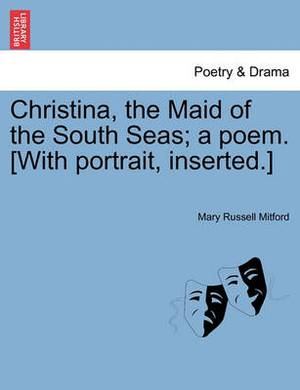 Christina, the Maid of the South Seas; A Poem. [With Portrait, Inserted.]