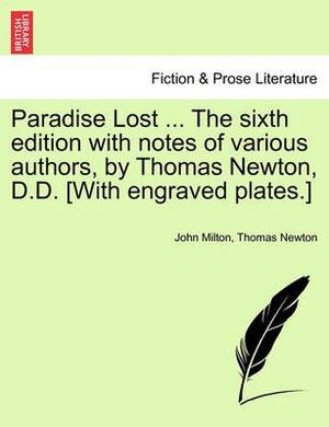 Paradise Lost ... the Sixth Edition with Notes of Various Authors, by Thomas Newton, D.D. [With Engraved Plates.] Volume the Second, the Sixth Edition
