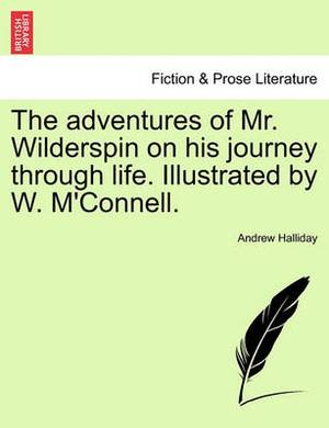 The Adventures of Mr. Wilderspin on His Journey Through Life. Illustrated by W. M'Connell.