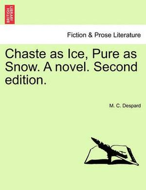 Chaste as Ice, Pure as Snow. a Novel. Second Edition.