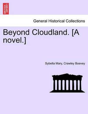 Beyond Cloudland. [A Novel.] Vol. II