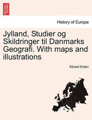 Jylland, Studier Og Skildringer Til Danmarks Geografi. with Maps and Illustrations