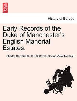 Early Records of the Duke of Manchester's English Manorial Estates.