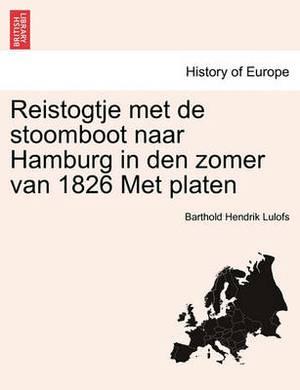 Reistogtje Met de Stoomboot Naar Hamburg in Den Zomer Van 1826 Met Platen