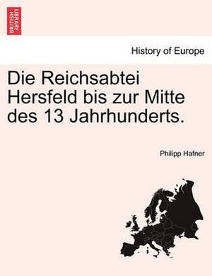Die Reichsabtei Hersfeld Bis Zur Mitte Des 13 Jahrhunderts.