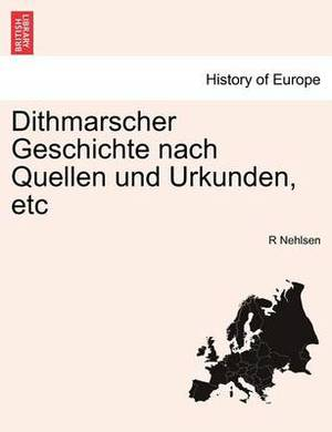 Dithmarscher Geschichte Nach Quellen Und Urkunden, Etc