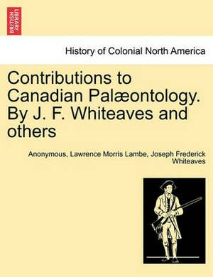 Contributions to Canadian Pal Ontology. by J. F. Whiteaves and Others