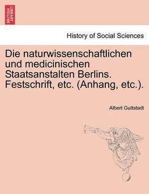 Die Naturwissenschaftlichen Und Medicinischen Staatsanstalten Berlins. Festschrift, Etc. (Anhang, Etc.).
