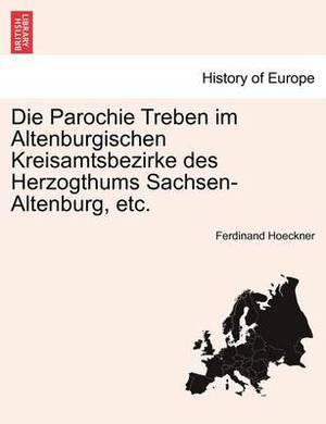 Die Parochie Treben Im Altenburgischen Kreisamtsbezirke Des Herzogthums Sachsen-Altenburg, Etc.