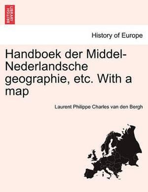 Handboek Der Middel-Nederlandsche Geographie, Etc. with a Map