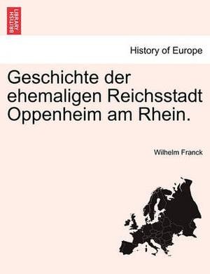 Geschichte Der Ehemaligen Reichsstadt Oppenheim Am Rhein.