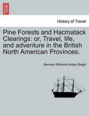 Pine Forests and Hacmatack Clearings: Or, Travel, Life, and Adventure in the British North American Provinces.