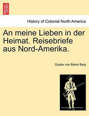 An Meine Lieben in Der Heimat. Reisebriefe Aus Nord-Amerika.