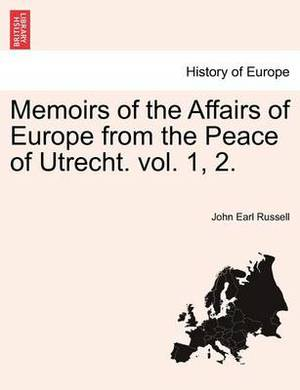 Memoirs of the Affairs of Europe from the Peace of Utrecht. Vol. 1, 2.