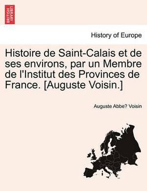 Histoire de Saint-Calais Et de Ses Environs, Par Un Membre de L'Institut Des Provinces de France. [Auguste Voisin.]