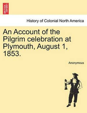 An Account of the Pilgrim Celebration at Plymouth, August 1, 1853.