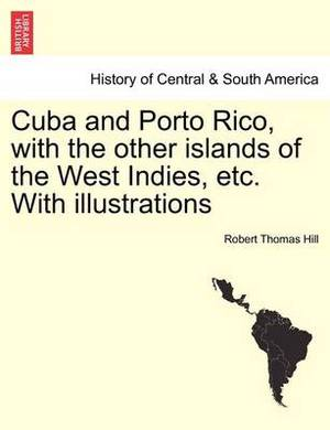 Cuba and Porto Rico, with the Other Islands of the West Indies, Etc. with Illustrations