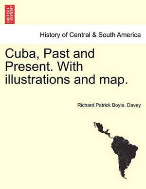 Cuba, Past and Present. with Illustrations and Map.