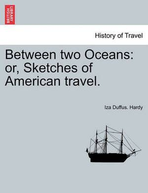Between Two Oceans: Or, Sketches of American Travel.