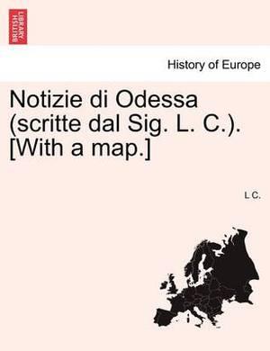 Notizie Di Odessa (Scritte Dal Sig. L. C.). [With a Map.]