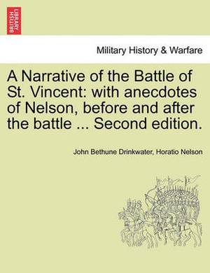 A Narrative of the Battle of St. Vincent: With Anecdotes of Nelson, Before and After the Battle ... Second Edition.