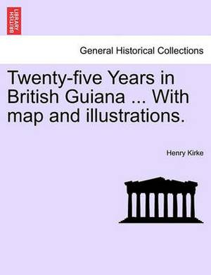 Twenty-Five Years in British Guiana ... with Map and Illustrations.
