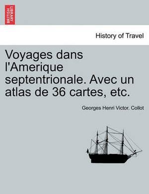 Voyages Dans L'Amerique Septentrionale. Avec Un Atlas de 36 Cartes, Etc. Tome Premier.