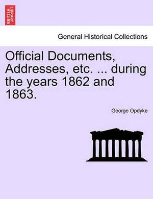 Official Documents, Addresses, Etc. ... During the Years 1862 and 1863.