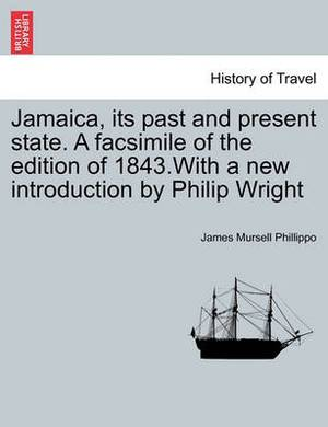 Jamaica, Its Past and Present State. a Facsimile of the Edition of 1843.with a New Introduction by Philip Wright