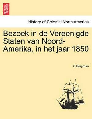 Bezoek in de Vereenigde Staten Van Noord-Amerika, in Het Jaar 1850