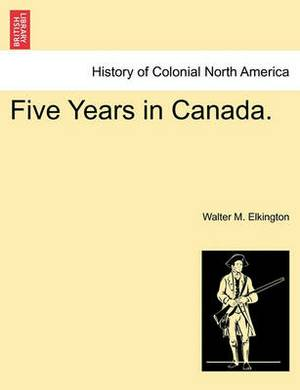 Five Years in Canada.