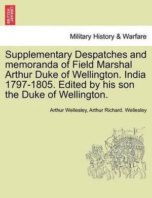 Supplementary Despatches, Correspondenc and Memoranda of Field Marshal: Arthur Duke of Wellington, K.G., Volume 12