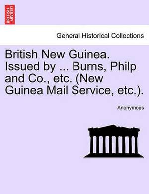 British New Guinea. Issued by ... Burns, Philp and Co., Etc. (New Guinea Mail Service, Etc.).
