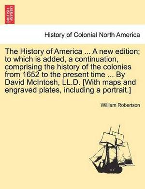 The History of America ... by David McIntosh, LL.D. [With Maps and Engraved Plates, Including a Portrait.] the Thirteenth Edition. Vol. III.