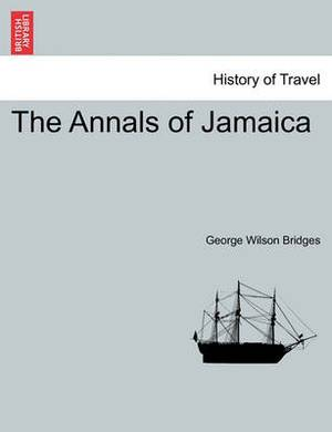 The Annals of Jamaica. Volume the First.
