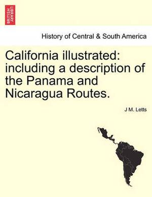 California Illustrated: Including a Description of the Panama and Nicaragua Routes.