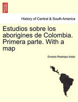 Estudios Sobre Los Aborigines de Colombia. Primera Parte. with a Map