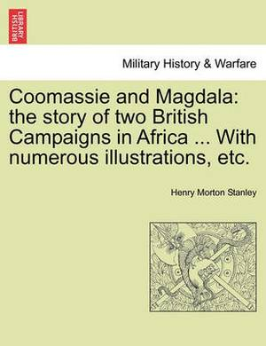 Coomassie and Magdala: The Story of Two British Campaigns in Africa ... with Numerous Illustrations, Etc.