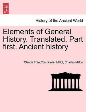 Elements of General History. Translated. Part First. Ancient History