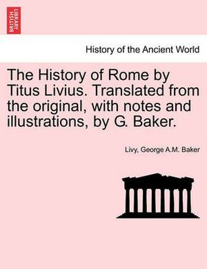 The History of Rome by Titus Livius. Translated from the Original, with Notes and Illustrations, by G. Baker. Vol. II