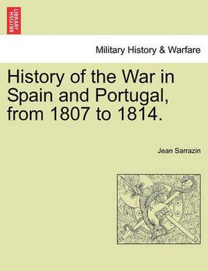 History of the War in Spain and Portugal, from 1807 to 1814.