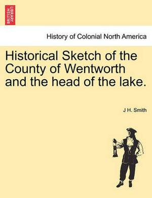 Historical Sketch of the County of Wentworth and the Head of the Lake.