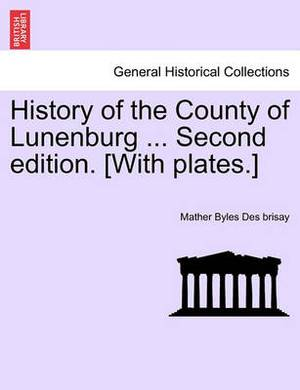 History of the County of Lunenburg ... Second Edition. [With Plates.]