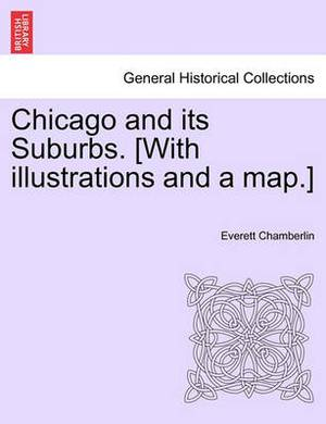 Chicago and Its Suburbs. [With Illustrations and a Map.]