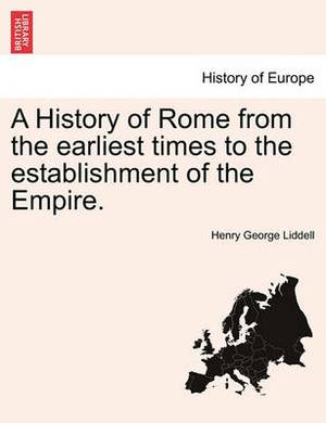 A History of Rome from the Earliest Times to the Establishment of the Empire.