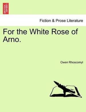 For the White Rose of Arno.