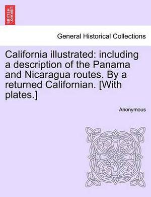 California Illustrated: Including a Description of the Panama and Nicaragua Routes. by a Returned Californian. [With Plates.]