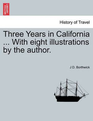 Three Years in California ... with Eight Illustrations by the Author.